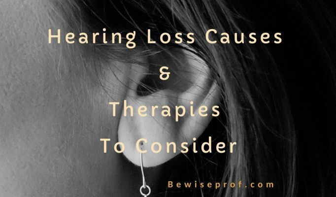 Hearing Loss Causes And Therapies To Consider