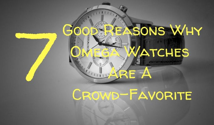7 Good Reasons Why Omega Watches Are A Crowd-Favorite