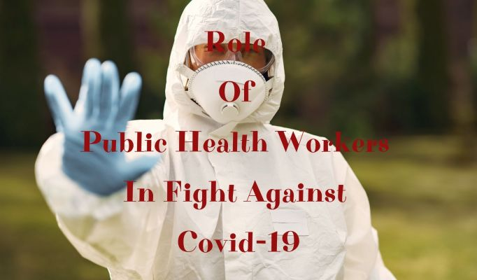 Role of Public Health Workers in Fight Against Covid-19