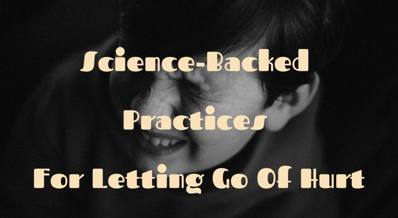 Science-Backed Practices for Letting Go of Hurt