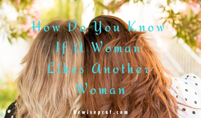 How Do You Know If A Woman Likes Another Woman