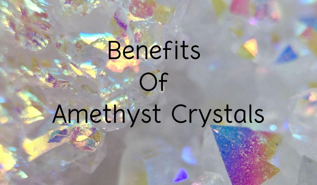 Benefits of Amethyst Crystals