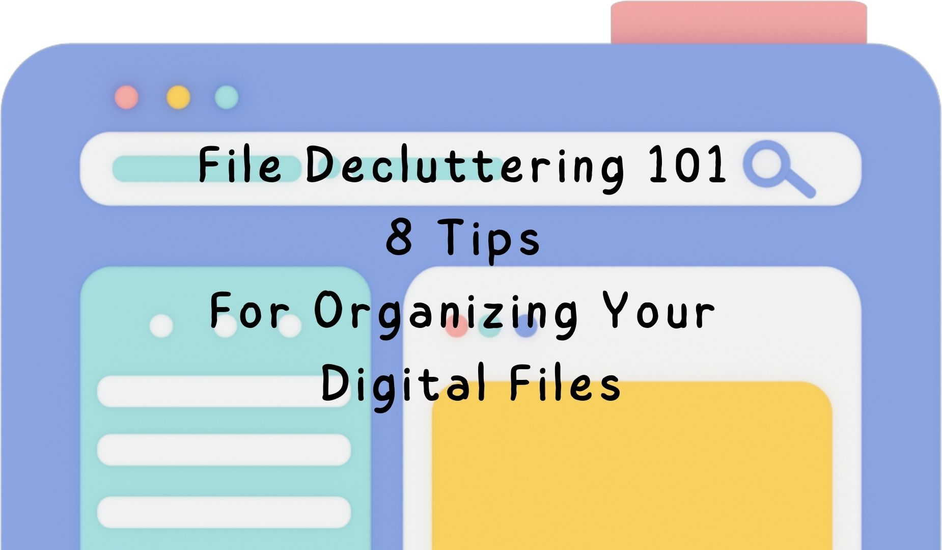 File Decluttering 101: 8 Tips For Organizing Your Digital Files