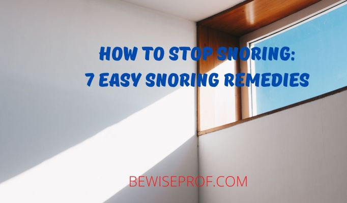 How to Stop Snoring: 7 Easy Snoring Remedies
