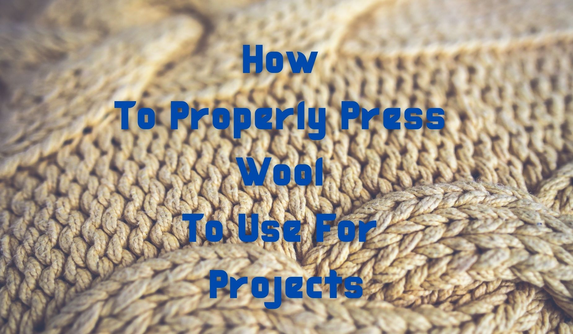 How To Properly Press Wool To Use For Projects