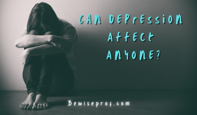 Can Depression Affect Anyone?