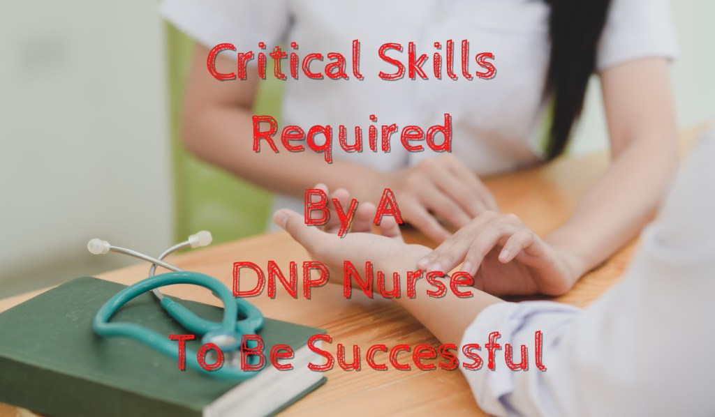 Critical Skills Required by a DNP Nurse to Be Successful