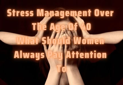 Stress management over the age of 40: what should women always pay attention to