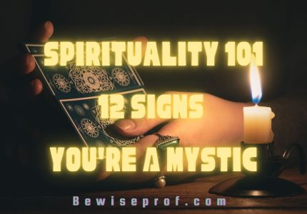 Spirituality 101: 12 Signs You're A Mystic