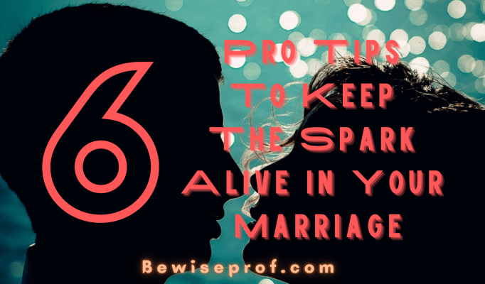 Pro Tips To Keep The Spark Alive In Your Marriage