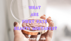 What Are First Date Beauty Mistakes?