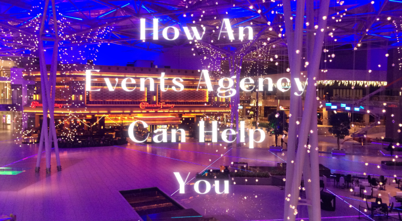 How An Events Agency Can Help You