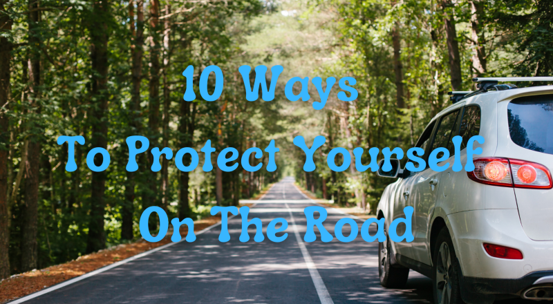 10 Ways To Protect Yourself On The Road