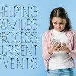 Helping Families Process Current Events