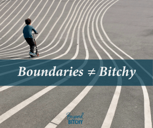 Boundaries ≠ Bitchy