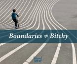 Boundaries ≠ Bitchy
