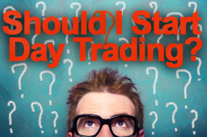 Ask Yourself! Is Day Trading for Me? Yes You!