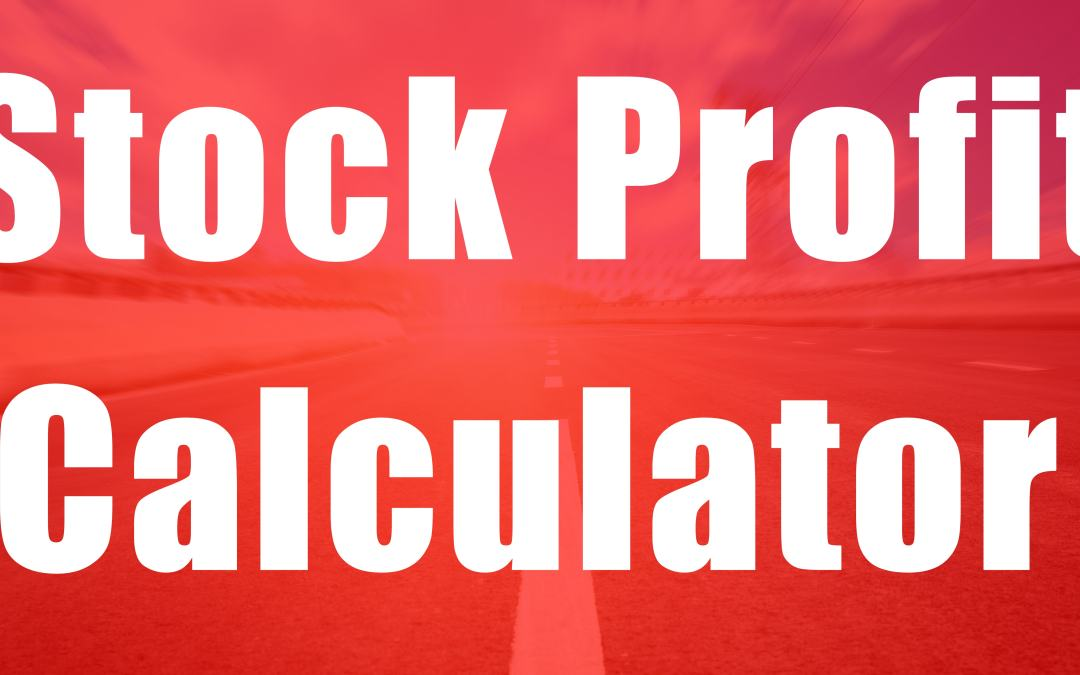 3 Reasons You Should Use a Stock Profit Calculator