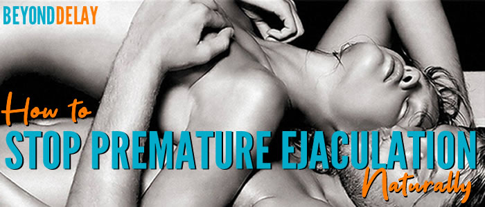 How To Stop Premature Ejaculation Permanently