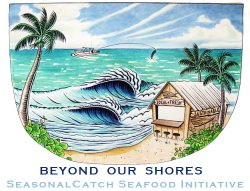Beyond Our Shores SeasonalCatch Seafood Initiative