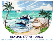 Beyond Our Shores Seasonal Catch Seafood Initiative