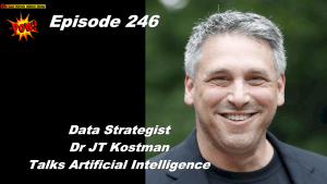 Dr. JT Kostman Interview: Artificial Intelligence Will Be As Important As Electricity