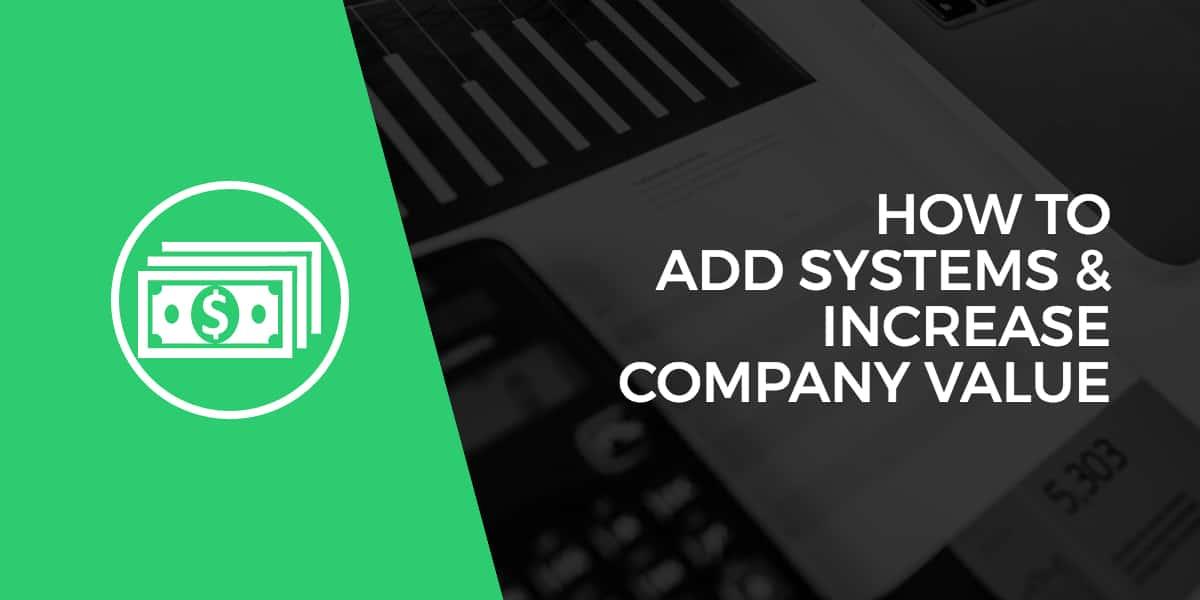 Systems Increase Company Value