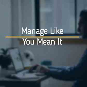 Manage Like You Mean It