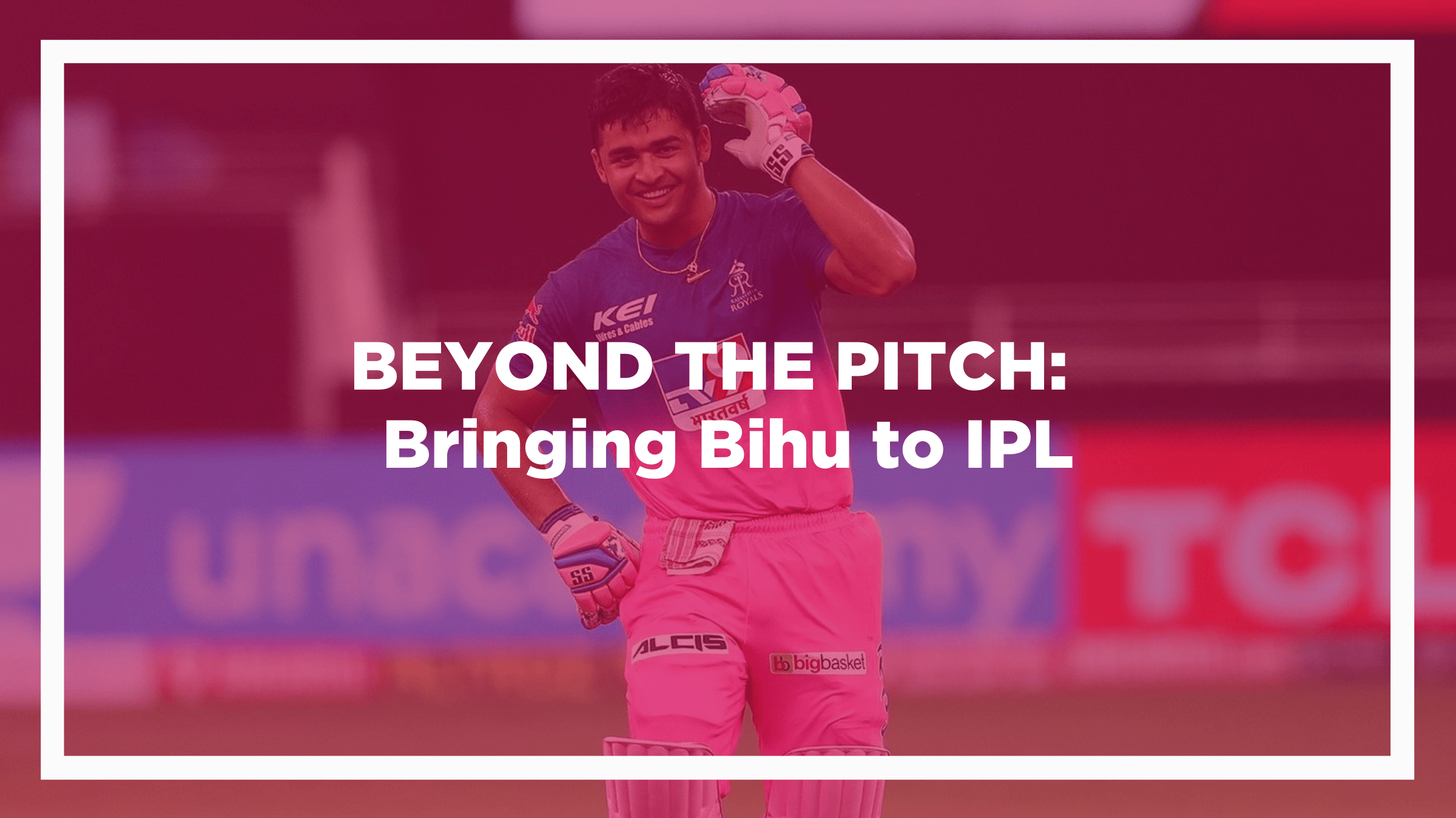 Bringing Bihu to IPL