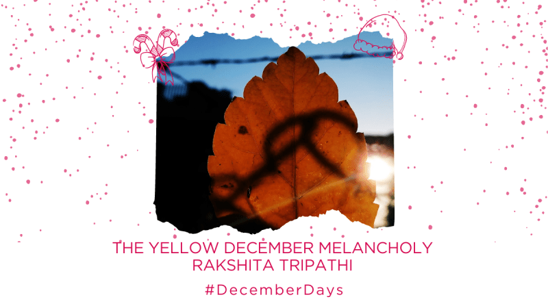 The Yellow December Melancholy | Rakshita Tripathi