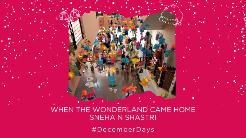 When the Wonderland Came Home! | Sneha N Shastri