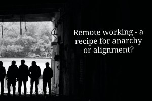 Remote working increases your need to align at 4 levels