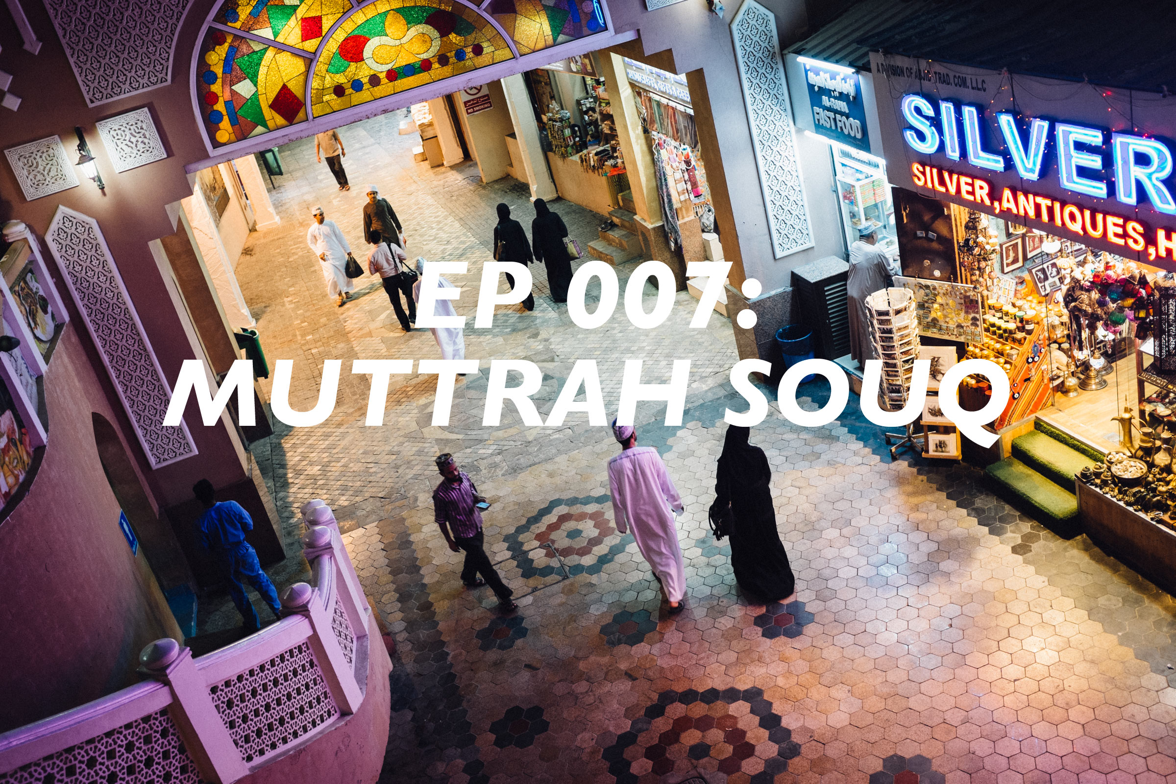 Sultanate Ep 007: Muttrah Souq - Beyond the Route - Oman