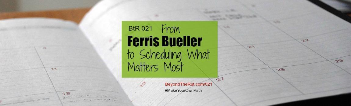 From Ferris Bueller to Scheduling What Matters Most BtR 021