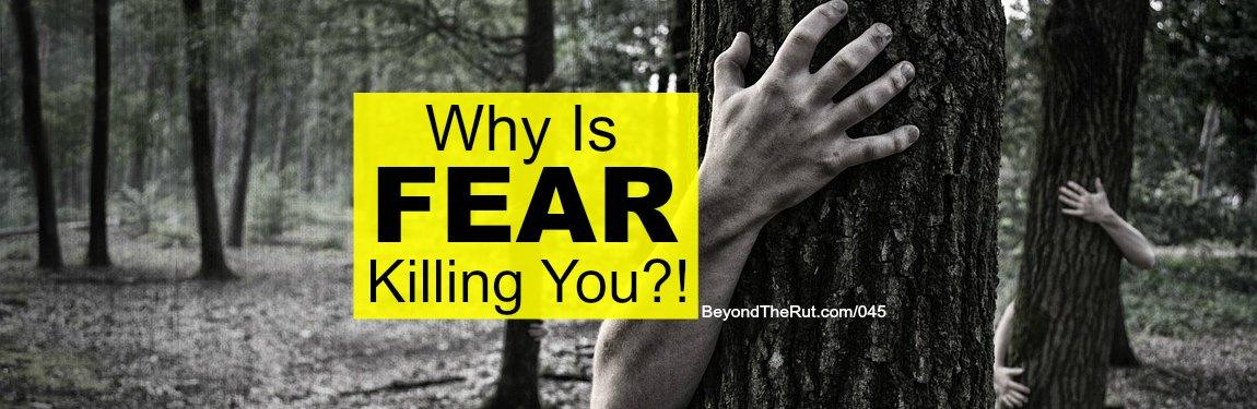 Why is Fear Killing You?!
