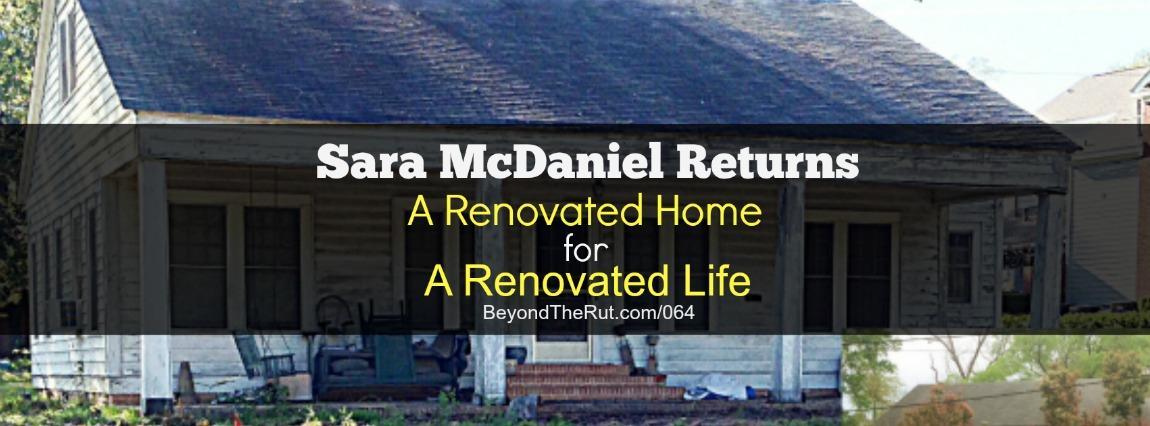 Sara McDaniel Returns – A Renovated Home for a Renovated Life BtR 064