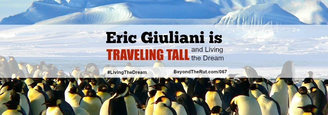 Eric Giuliani is Traveling Tall and Living His Dream – Rebroadcast BtR 067