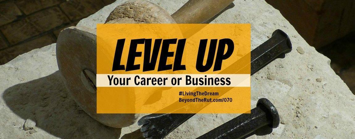 Level Up Your Career or Business