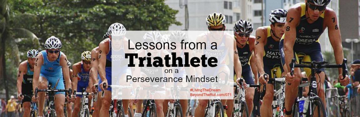 Lessons from a Triathlete on a Perseverance Mindset – BtR 071