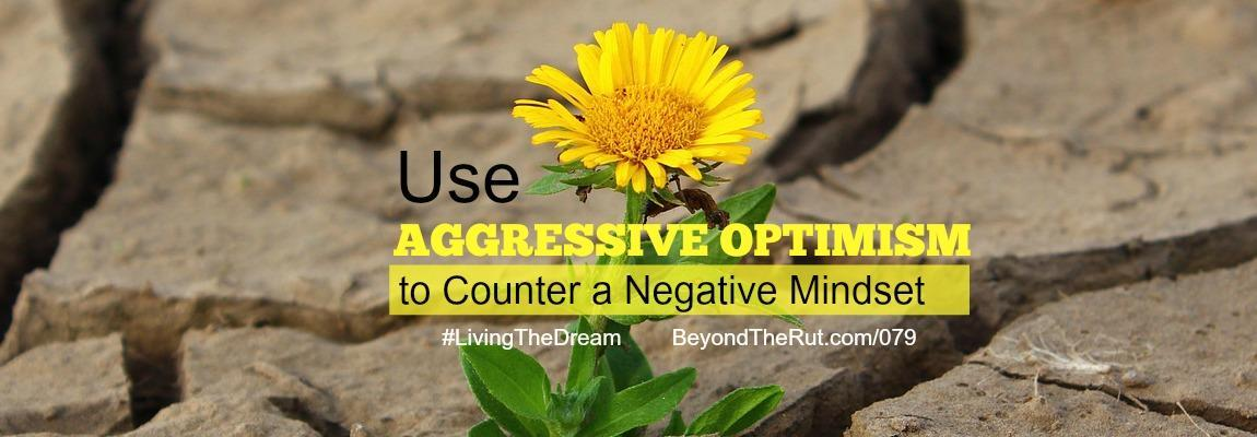 Use Aggressive Optimism to Counter a Negative Mindset – BtR 079