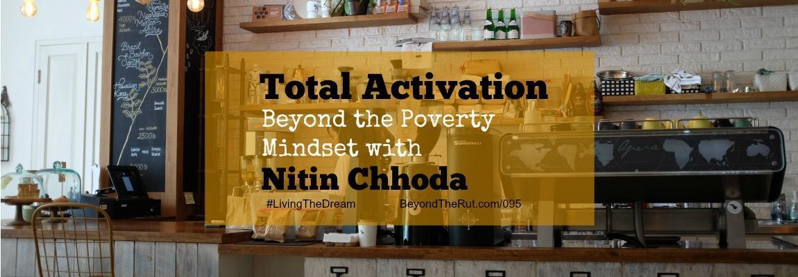 Total Activation Beyond the Poverty Mindset with Nitin Chhoda – BtR 095