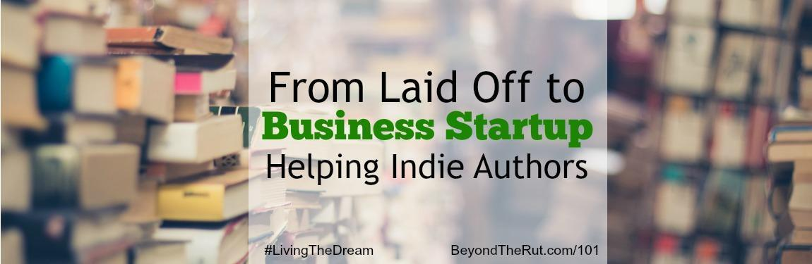 From Laid Off to Business Startup Helping Indie Authors – BtR 101