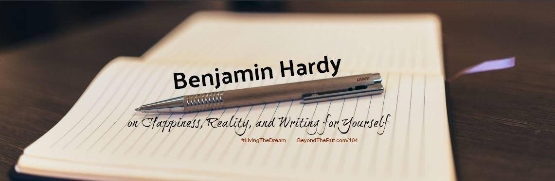 Benjamin Hardy on Happiness, Reality, and Writing for Yourself (Rebroadcast) – BtR 104