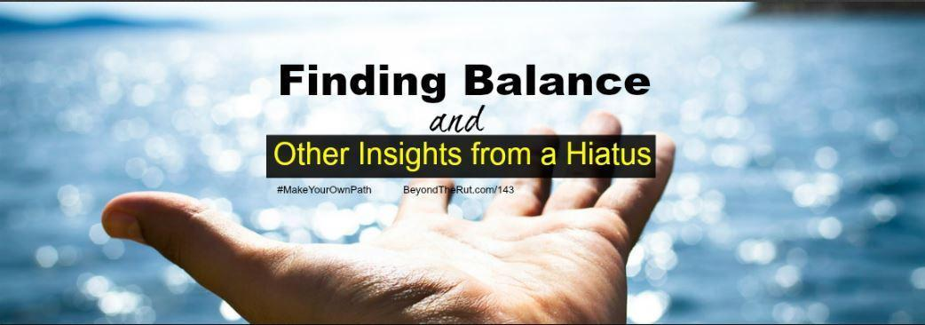 Finding Balance and Other Insights from a Hiatus – BtR 143
