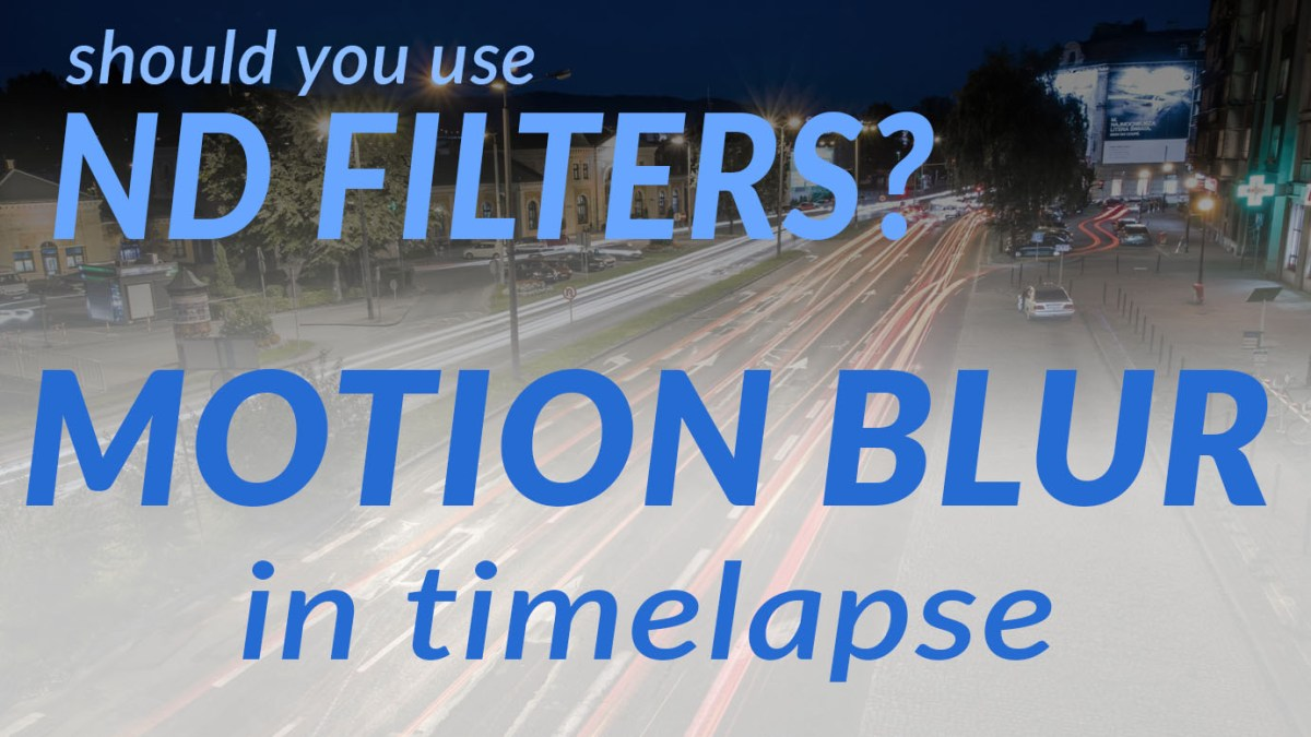 Should you use ND filters? Motion Blur in Timelapse