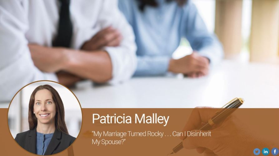 My Marriage Turned Rocky . . . Can I Disinherit My Spouse?