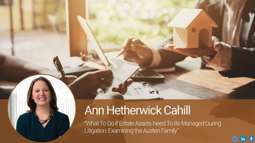 What To Do if Estate Assets Need To Be Managed During Litigation: Examining the Austen Family