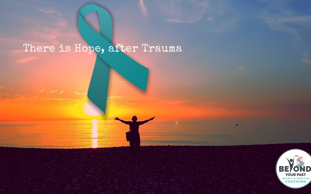 There is Hope after Trauma - Trauma Informed Coaching - Beyond Your Past