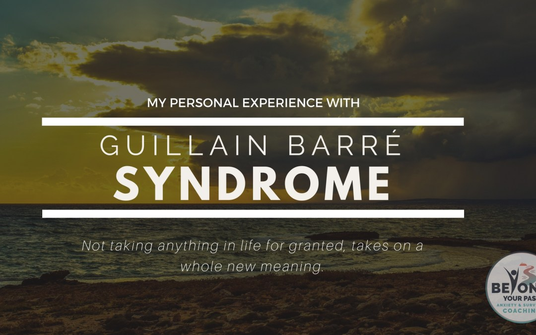The diagnosis that changed my world, Guillain Barre Syndrome.