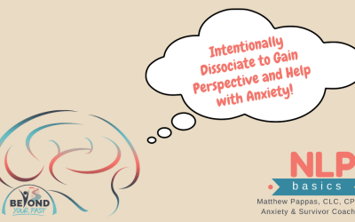 NLP Basics: Intentionally Dissociate to Gain Perspective, Help with Anxiety
